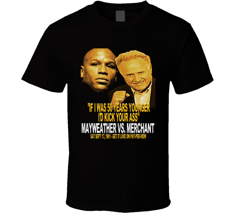 Floyd Mayweather Jr vs Larry Merchant Boxing funny If I was 50 years younger I'd kick your ass black t shirt