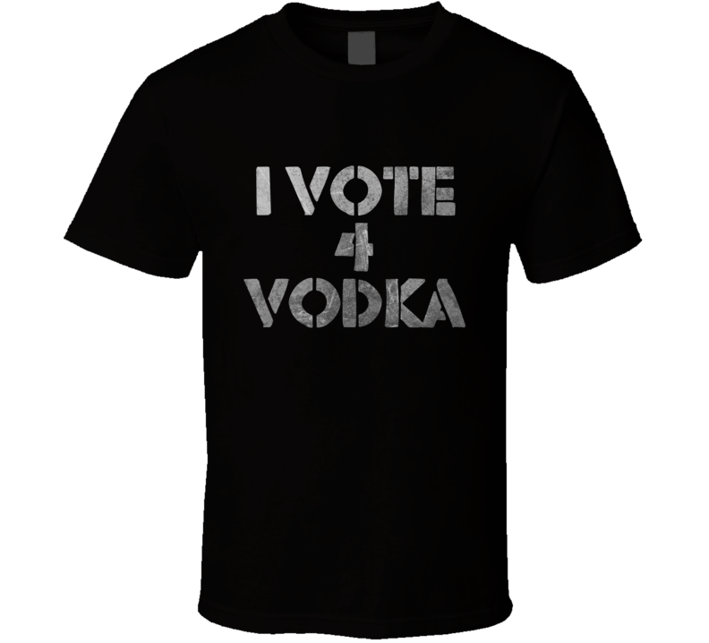 I Vote 4 Vodka funny booze liquor college humour fan t shirt