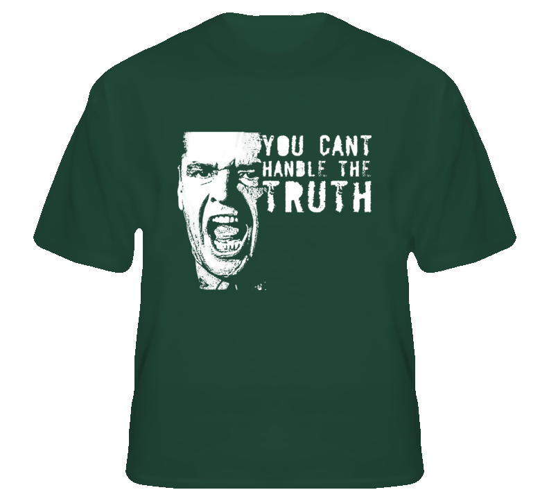 You can t handle the truth a few good men jack nicholson fan t shirt
