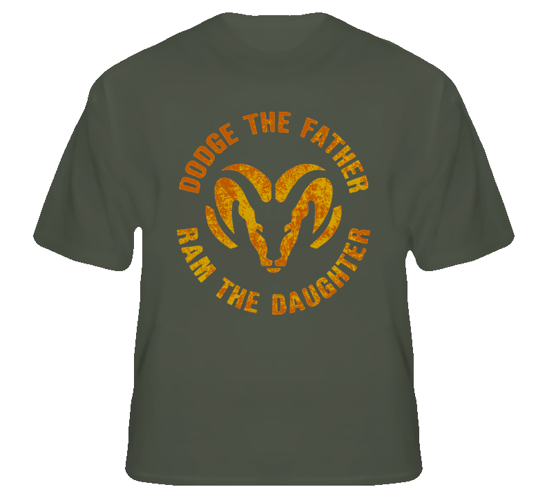 Dodge the Father Ram the Daughter funny pick up fan t shirt