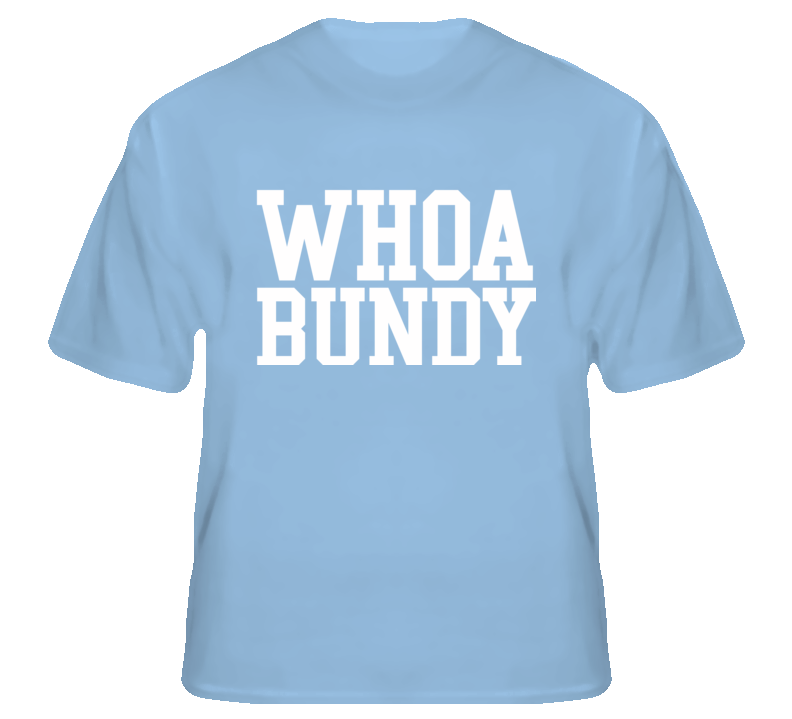 Whoa Bundy Married with Children funny tv fan t shirt