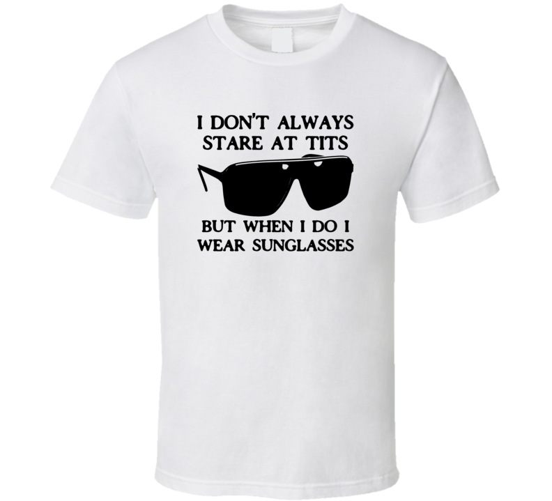 I Don't Always Stare At Sunglasses Funny T Shirt