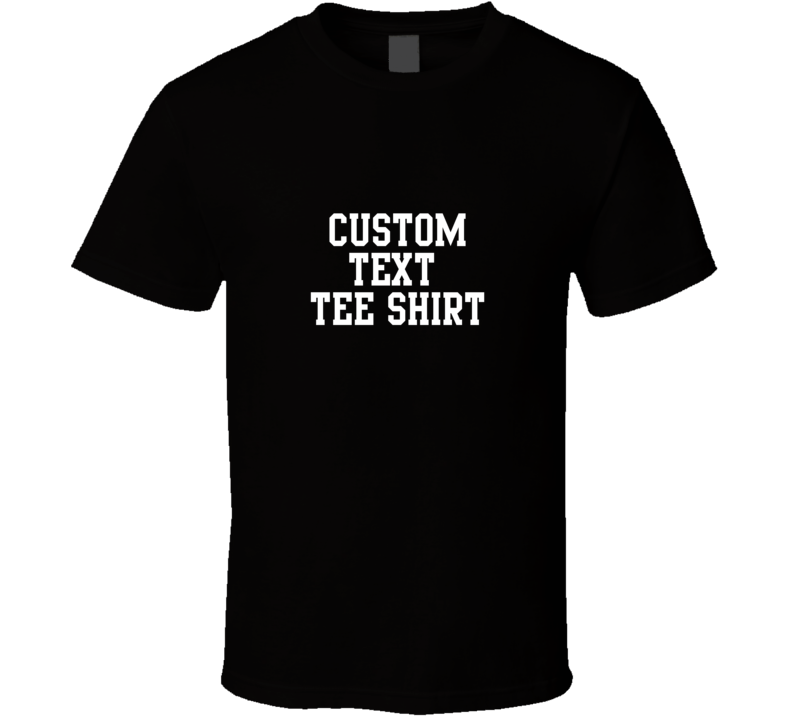 Custom Text Tee T Shirt Give Me Text, Font Suggestion And Colors