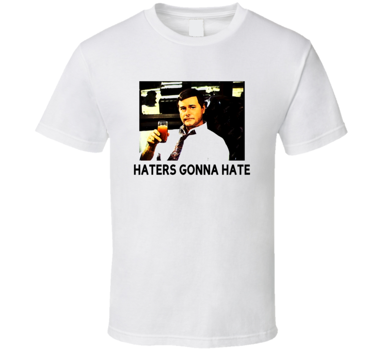 Haters Gonna Hate JR Ewing Dallas Funny Trending Fan T Shirt