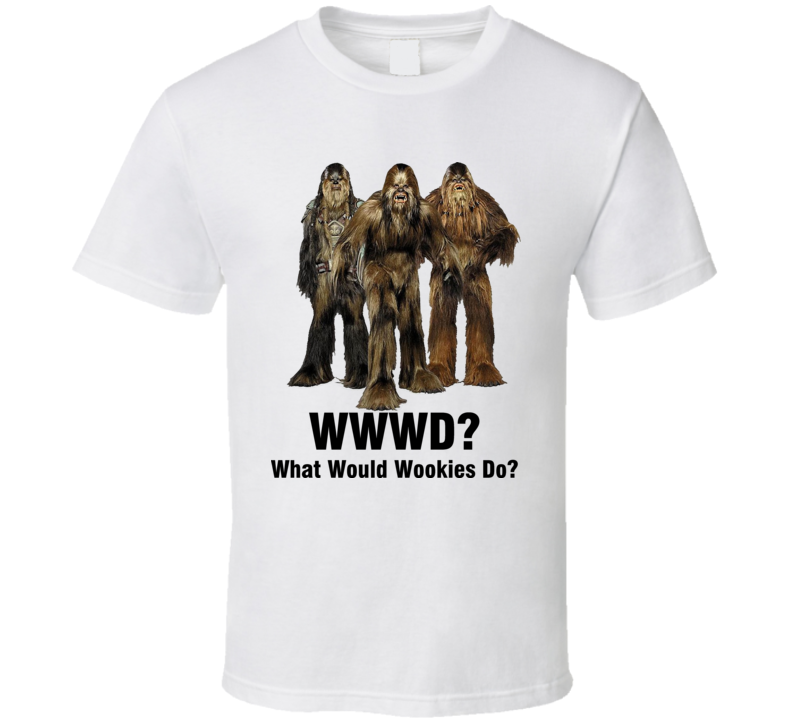 What Would  Wookies Do WWWD Star Wars T Shirt