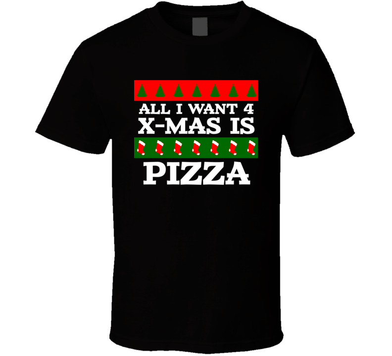 All I want For Christmas Is Pizza Funny Food Fan T Shirt