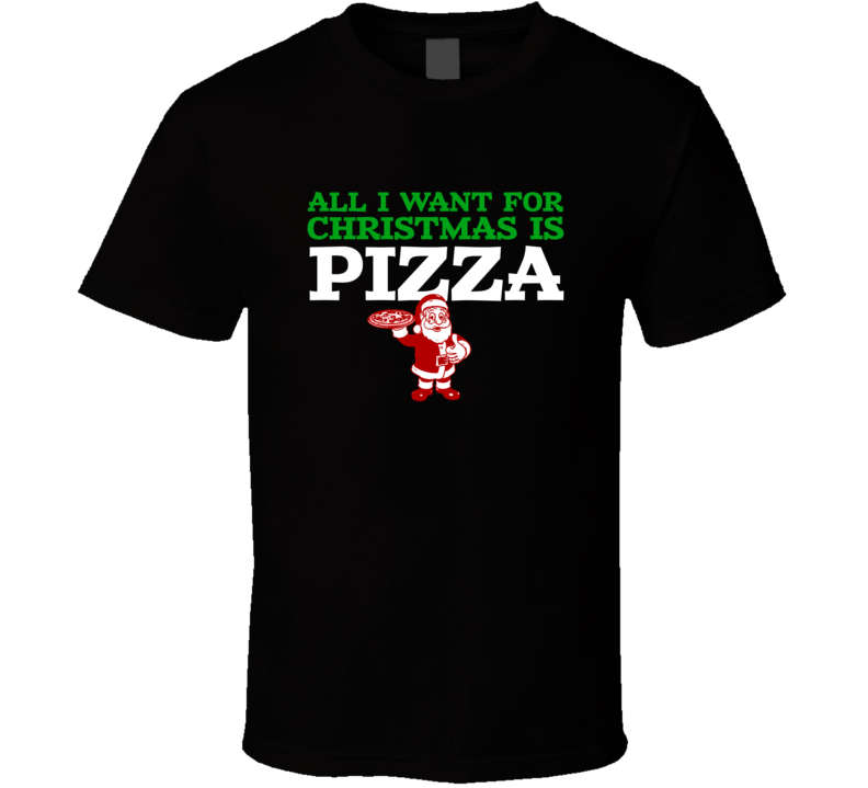 All I want For Christmas Is Pizza Funny Food Foodie Fan T Shirt