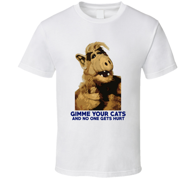 Alf Gimme Your Cats Funny 80s TV Alien Fan T Shirt