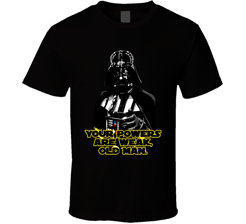 Darth Vader Powers Are Weak Quote Star Wars Parody Fanboy T Shirt