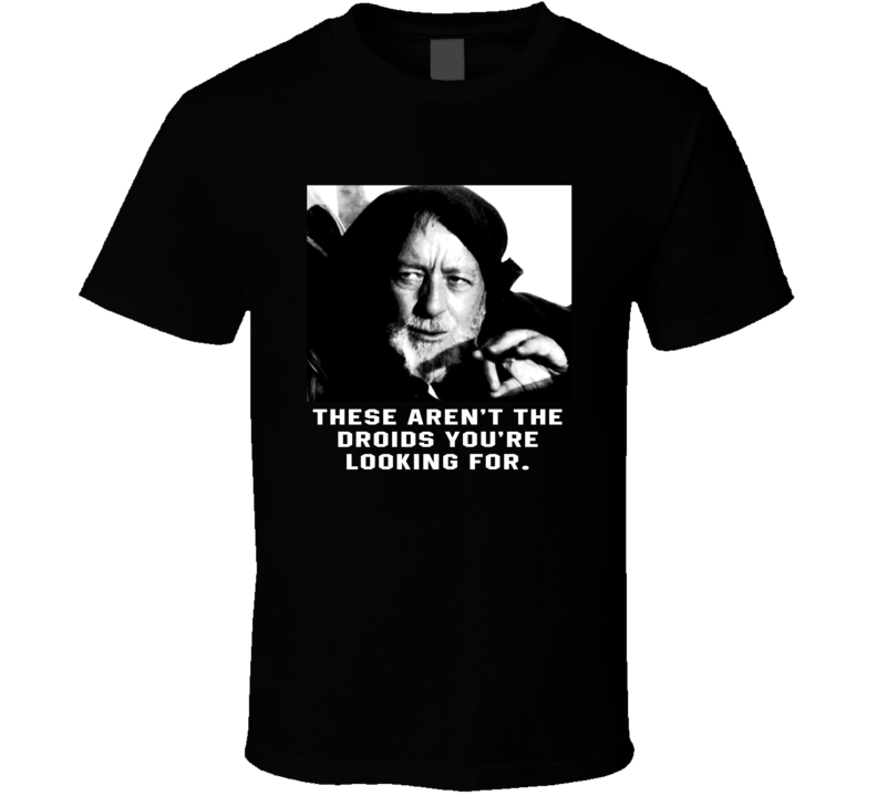 These Aren't The Droids You're Looking For Obi-wan Ben Kenobi Star Wars Fanboy T Shirt
