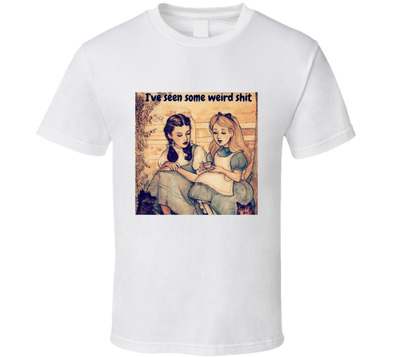 Alice And Dorothy I've Seen Some Weird Funny Parody Meme T Shirt