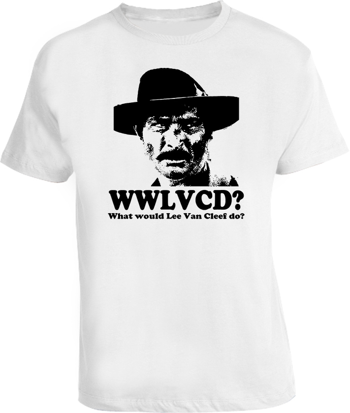 What would Lee Van Cleef do WWLVCD T Shirt