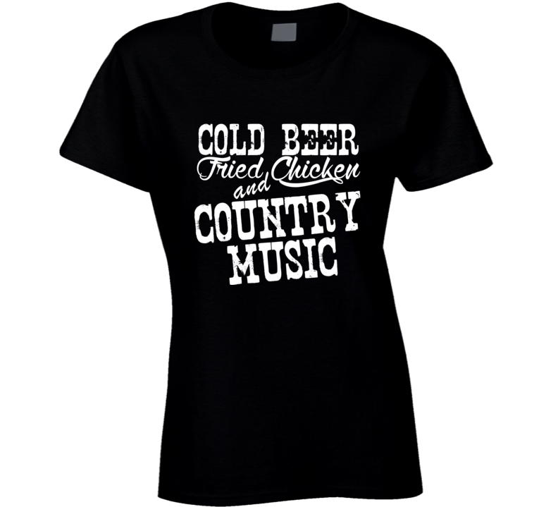 Cold Beer Fried Chicken & Country Music Fan T Shirt