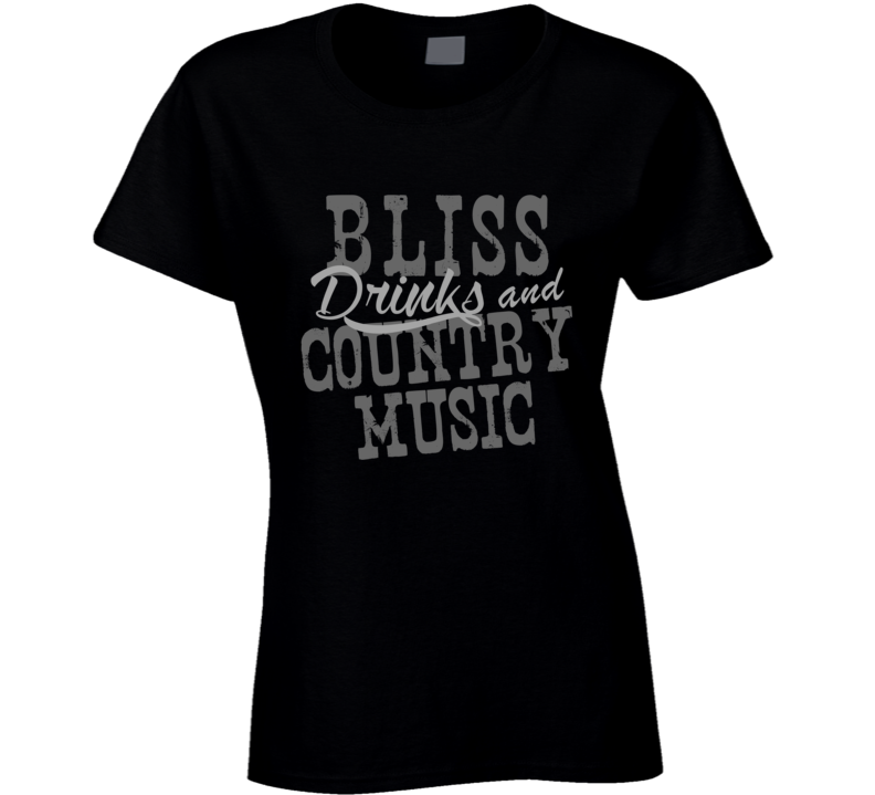 Bliss Drinks & Country Music Fan T Shirt